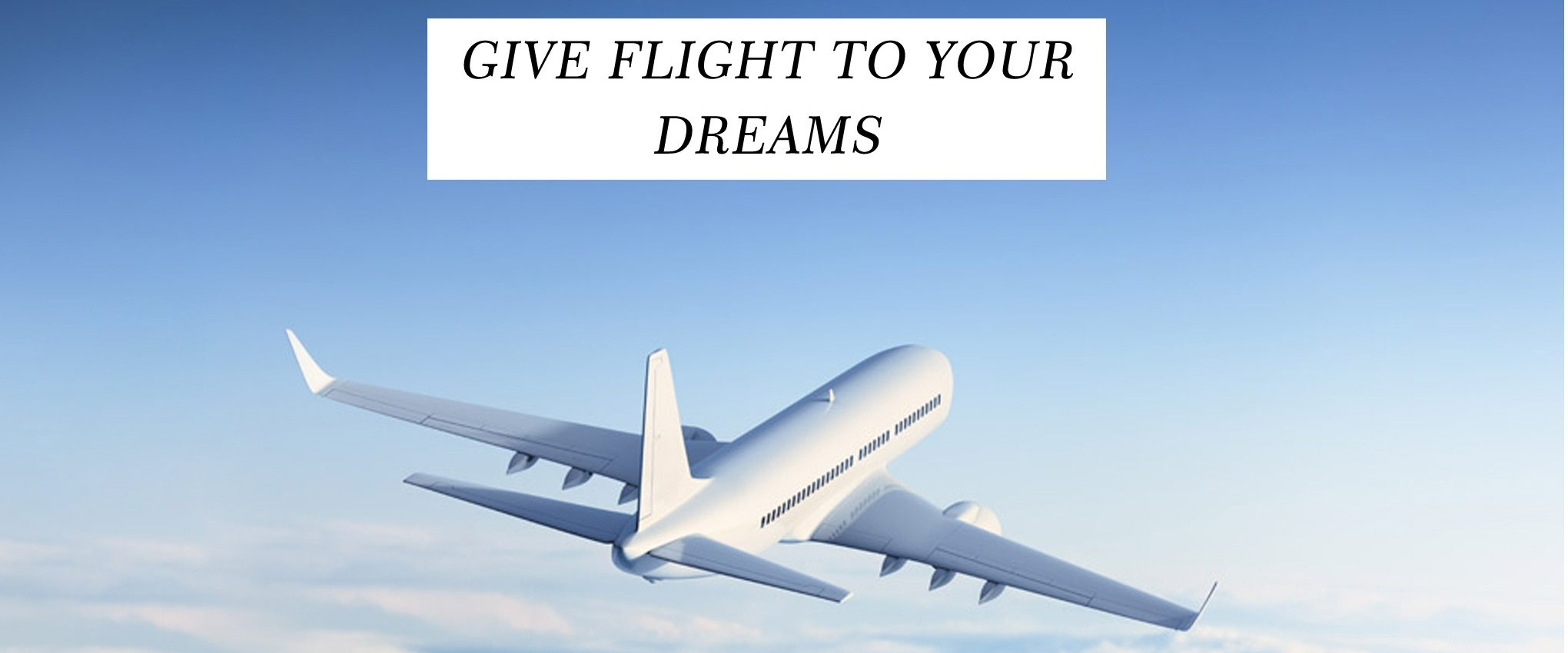 give flight to your dreams